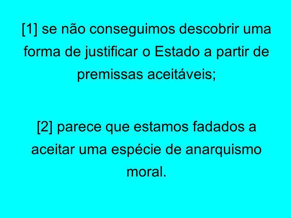 [1] se não conseguimos descobrir uma forma de justificar o Estado a partir de premissas aceitáveis;